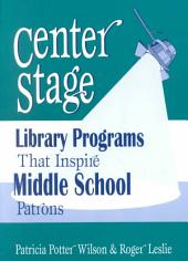 Center Stage: Library Programs that Inspire Middle School Patrons