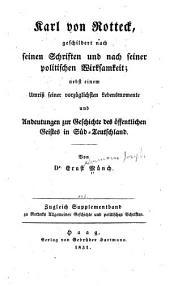 Karl von Rotteck, geschildert nach seinen schriften und nach seiner politischen wirksamkeit; nebst einem umriss seiner vorzüglichsten lebensmomente und andeutungen zur geschichte des öffentlichen geistes in Süd-Teutschland