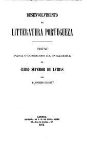 Desenvolvimento da litteratura portugueza : these para o concurso da 3a cadeira do curso superior de letras