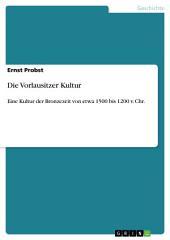 Die Vorlausitzer Kultur: Eine Kultur der Bronzezeit von etwa 1500 bis 1200 v. Chr.