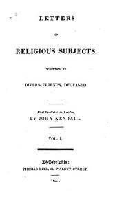 Letters on Religious Subjects, Written by Divers Friends, Deceased: First Published in London
