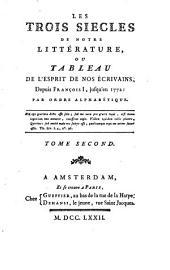 Les trois siecles de notre littérature: ou, Tableau de l'esprit de nos écrivains, depuis Francois I, jusqu'en 1772, Volume2