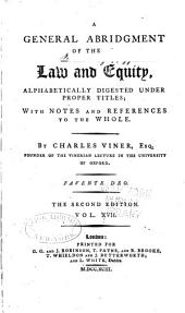 A General Abridgment of Law and Equity: Alphabetically Digested Under Proper Titles, with Notes and References to the Whole, Volume 17