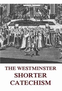 The Westminster Shorter Catechism  Annotated Edition  PDF