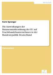 Die Auswirkungen der Bananenmarktordnung der EU auf Fruchthandelsunternehmen in der Bundesrepublik Deutschland