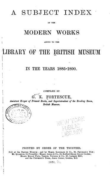 Download A Subject Index of the Modern Works Added to the Library of the British Museum in the Years 1885 1890 Book