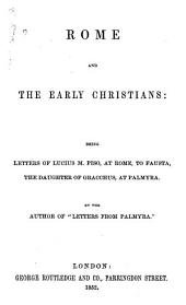 Rome and the early Christians: being letters of Lucius M. Piso, at Rome, to Fausta, the daughter of Gracchus, at Palmyra