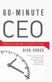 60-Minute CEO: Mastering Leadership an Hour at a Time
