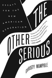 The Other Serious: Essays for the New American Generation