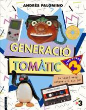 Generació Tomàtic: Jo també vaig sobreviure als 90!