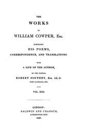 The Works of William Cowper Comprising His Poems, Correspondence, and Translations. With a Life of the Author, by the Editor, Robert Southey: Volume 13