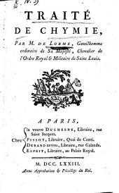 Traité de chymie, par M. De Lorme, gentilhomme ordinaire de sa majesté, chevalier de l'ordre royal & militaire de Saint Louis