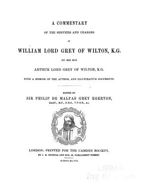 A Commentary of the Services and Charges of William Lord Grey of Wilton  K G   by His Son Arthur Lord Grey of Wilton  K G