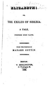 Elizabeth: Or, The Exiles of Siberia; a Tale, Founded Upon Facts