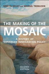 The Making of the Mosaic: A History of Canadian Immigration Policy, Edition 2