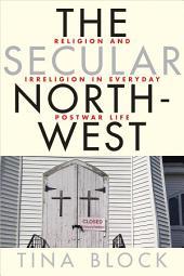 The Secular Northwest: Religion and Irreligion in Everyday Postwar Life