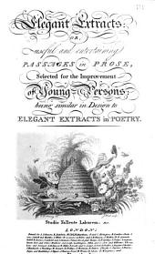 Elegant Extracts: Or, Useful and Entertaining Passages in Prose, Selected for the Improvement of Young Persons: Being Similar in Design to Elegant Extracts in Poetry