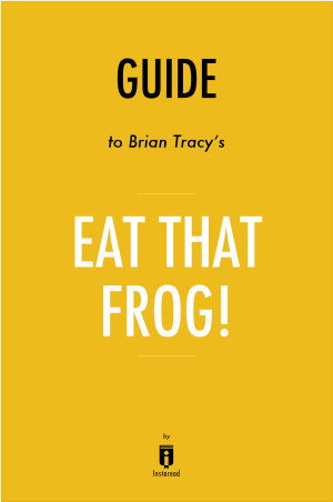 Guide to Brian Tracy   s Eat That Frog  by Instaread