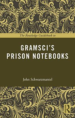 The Routledge Guidebook to Gramsci s Prison Notebooks PDF