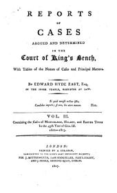 Reports of Cases Argued and Determined in the Court of King's Bench: With Tables of the Names of Cases and Principal Matters, Volume 14