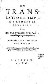 De translatione imperii Romani ad Germanos item de electione episcoporum ... Accessit liber Lupoldi Babembergensis de juribus imperii et regni Rom