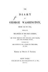 The Diary of George Washington, from 1789 to 1791: Embracing the Opening of the First Congress, and His Tours Through New England, Long Island, and the Southern States