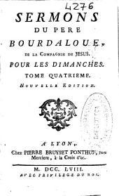 Sermons du Pere Bourdaloue, de la Compagnie de Jesus. Pour les dimanches: tome quatrieme