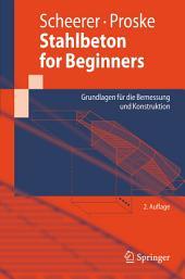 Stahlbeton for Beginners: Grundlagen für die Bemessung und Konstruktion, Ausgabe 2