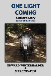 One Light Coming: A Biker's Story: Book 3 in the Series