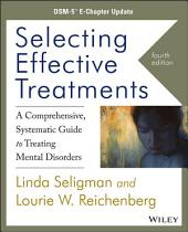Selecting Effective Treatments: A Comprehensive, Systematic Guide to Treating Mental Disorders, DSM-5 E-Chapter Update, Edition 4