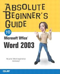 Absolute Beginner S Guide To Microsoft Office Word 2003 Book PDF