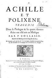 Achille et Polixene, tragédie [de J. G. Campistron] dont le Prologue et les quatre derniers Actes ont esté mis en Musique par P. Collasse... Et le premier Acte par feu Mre J. B. de Lully...
