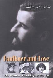 Faulkner and Love: The Women Who Shaped His Art, a Biography