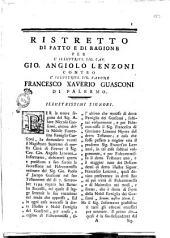 Ristretto di fatto e di ragione per l'illustriss. sig. cav. Gio. Angiolo Lenzoni contro l'illustriss. sig. barone Francesco Xaverio Guasconi di Palermo