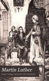 Martin Luther: By Gustav Freytag ; Tr. by Henry E. O. Heinemann