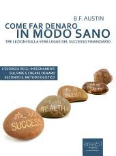 Come far denaro in modo sano: Tre lezioni sulla vera Legge del successo finanziario
