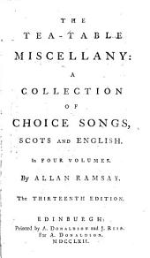 The tea-table miscellany: a collection of choice songs, Scots and English. In four volumes. By Allan Ramsay