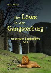 Der Löwe in der Gangsterburg: Abenteuer Zauberlöwe