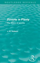 Poverty in Plenty (Routledge Revivals): The Ethics of Income