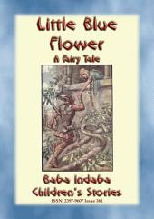 LITTLE BLUE FLOWER - A Fairy Tale Love Story: Baba Indaba's Children's Stories - Issue 361