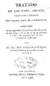 Tratado de los usos, abusos, propiedades y virtudes del tabaco, café, té y chocolate: extractado de los mejores autores que han tratado de esta materia...