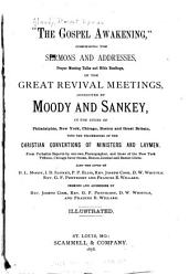 """The Gospel Awakening."": Comprising the Sermons and Addresses, Prayer-meeting Talks and Bible Readings of the Great Revival Meetings"