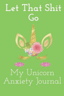 Let That Shit Go My Unicorn Anxiety Journal