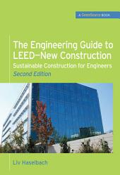 The Engineering Guide to LEED-New Construction: Sustainable Construction for Engineers (GreenSource): Sustainable Construction for Engineers, Edition 2