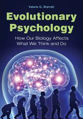 Evolutionary Psychology: How Our Biology Affects What We Think and Do: How Our Biology Affects What We Think and Do