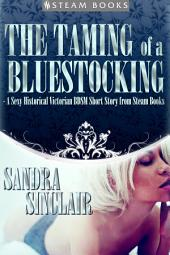The Taming of a Bluestocking - A Sexy Historical Victorian BDSM Short Story from Steam Books