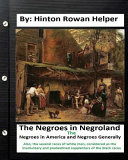 The Negroes in Negroland  The Negroes in America  And Negroes Generally  Also  the Several Races of White Men  Considered as the Involuntary and Predestined Supplanters of the Black Races