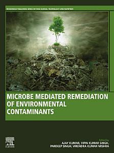 Microbe Mediated Remediation of Environmental Contaminants
