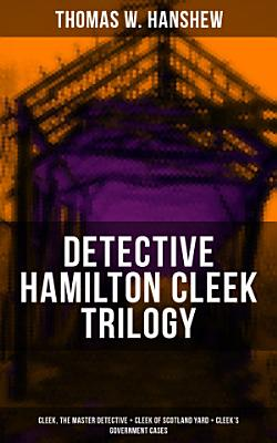 DETECTIVE HAMILTON CLEEK TRILOGY  Cleek  the Master Detective   Cleek of Scotland Yard   Cleek s Government Cases