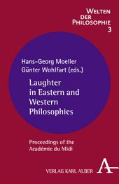 Laughter in Eastern and Western Philosophies: Proceedings of the Académie du Midi